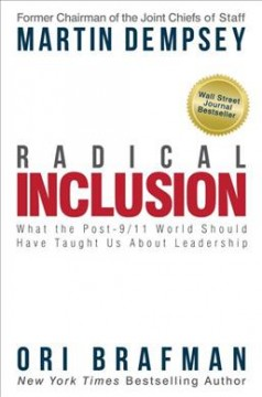 Radical inclusion : what the post-9/11 world should have taught us about leadership / Martin Dempsey and Ori Brafman. - Martin Dempsey and Ori Brafman.
