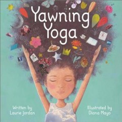 Yawning yoga /  written by Laurie Jordan ; illustrated by Diana Mayo.