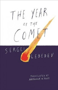The year of the comet /  Sergei Lebedev ; translated by Antonina W. Bouis.