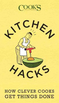 Kitchen hacks : how clever cooks get things done / the editors of America's Test Kitchen ; illustrations by John Burgoyne.