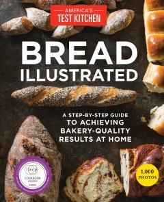 Bread illustrated : a step-by-step guide to achieving bakery-quality results at home / by the editors at America's Test Kitchen.