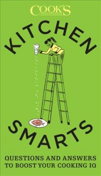 Kitchen smarts : questions and answers to boost your cooking IQ / the editors at America's Test Kitchen ; illustrations by John Burgoyne.