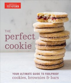 Perfect Cookie : Your Ultimate Guide to Foolproof Cookies, Brownies, and Bars