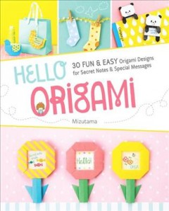 Hello Origami : 30 Fun & Easy Origami Designs for Secret Notes & Special Messages
