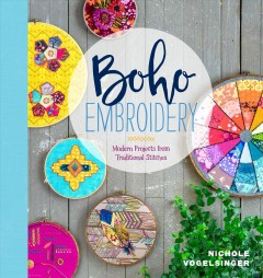 Boho embroidery : modern projects from traditional stitches / Nichole Vogelsinger.