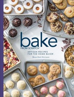 Bake from scratch : artisan recipes for the home baker Volume 3 / Brian Hart Hoffman.