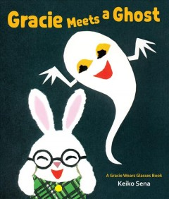 Gracie meets a ghost /  Keiko Sena ; translation by Mariko Shii Gharbi.