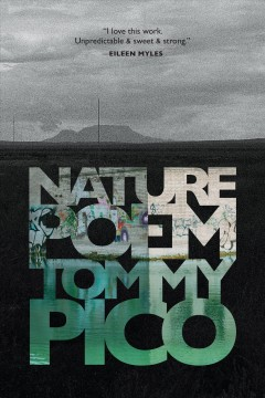 Nature poem /  by Tommy Pico. - by Tommy Pico.