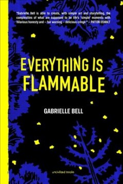 Everything is flammable /  Gabrielle Bell. - Gabrielle Bell.