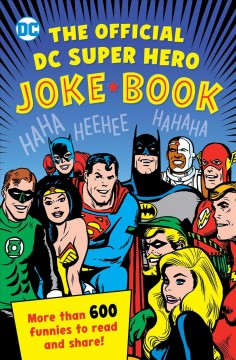 The official DC super hero joke book /  by Sarah Parvis, Michael Robin, and Noah Smith.