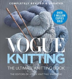 Vogue® Knitting the Essential Knitting Book : Completely Revised & Updated