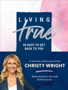 Living True : 40 Days to Get Back to You