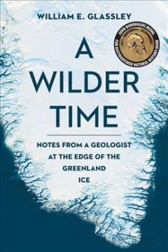 Wilder Time : Notes from a Geologist at the Edge of the Greenland Ice