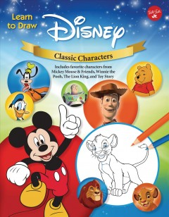 Learn to Draw Disney Classic Characters : Includes Favorite Characters from Mickey Mouse & Friends, Winnie the Pooh, the Lion King, Toy Story, and More.