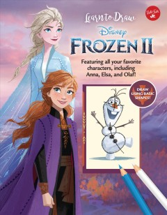 Learn to Draw Disney Frozen 2 : Featuring All Your Favorite Characters, Including Anna, Elsa, and Olaf!