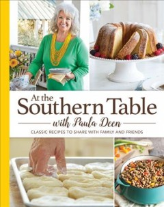 At the southern table with Paula Deen : 150 classic recipes to share with family and friends.