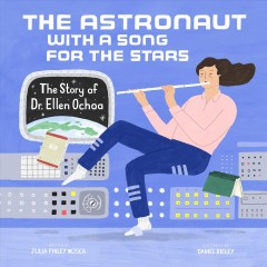 Astronaut With a Song for the Stars : The Story of Dr. Ellen Ochoa