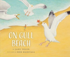 On Gull Beach /  by Jane Yolen ; pictures by Bob Marstall. - by Jane Yolen ; pictures by Bob Marstall.