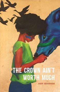 The crown ain't worth much /  Hanif Willis-Abdurraqib. - Hanif Willis-Abdurraqib.