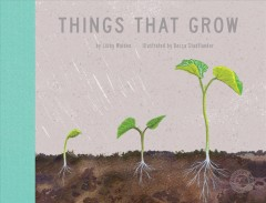 Things that grow /  by Libby Walden ; illustrated by Becca Stadtlander.