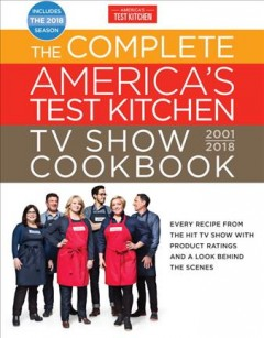 Complete America's Test Kitchen TV Show Cookbook 2001-2018 : Every Recipe from the Hit TV Show With Product Ratings and a Look Behind the Scenes