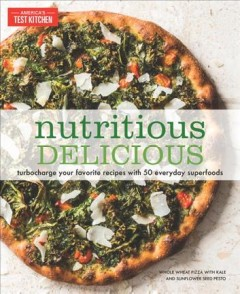 Nutritious delicious : turbocharge your favorite recipes with 50 everyday superfoods / the editors at America's Test Kitchen.