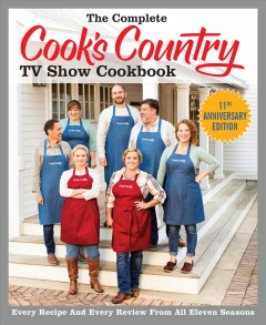 The complete Cook's Country TV show cookbook : every recipe and every review from all eleven seasons / America's Test Kitchen.
