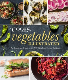 Vegetables illustrated : an inspiring guide with 700+ kitchen-tested recipes / America's Test Kitchen.