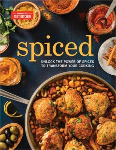 Spiced : Unlock the Power of Spices to Transform Your Cooking