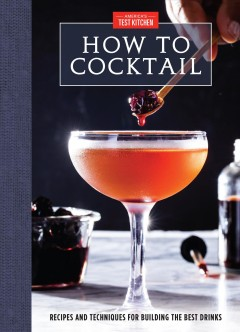 How to cocktail : recipes and techniques for building the best drinks / America's Test Kitchen ; photography by Steve Klise. - America's Test Kitchen ; photography by Steve Klise.