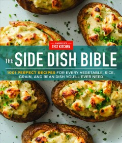 Side Dish Bible : 1001 Perfect Recipes for Every Vegetable, Rice, Grain, and Bean Dish You Will Ever Need