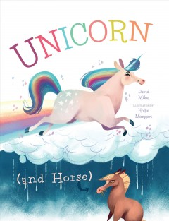 Unicorn (and Horse) /  David Miles ; illustrated by Hollie Mengert. - David Miles ; illustrated by Hollie Mengert.