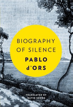 Biography of silence : an essay on meditation / Pablo d'Ors ; translated from the Spanish by David Shook. - Pablo d'Ors ; translated from the Spanish by David Shook.
