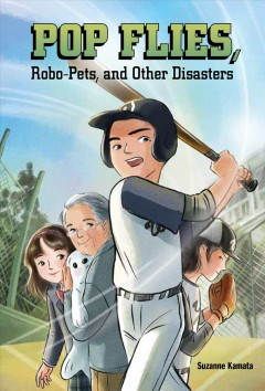 Pop flies, robo-pets, and other disasters /  Suzanne Kamata ; illustrated by Tracy Nishimura Bishop.