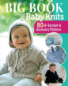 Big Book of Baby Knits : 50+ Garment and Accessory Patterns