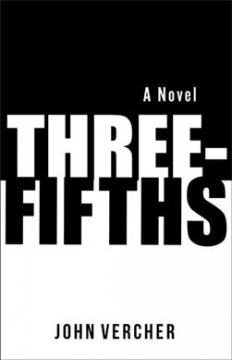 Three-fifths : a novel / John Vercher. - John Vercher.