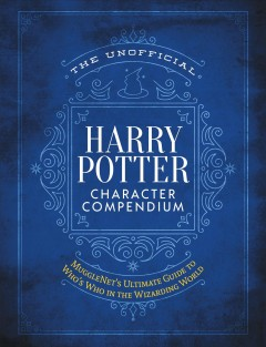 Unofficial Harry Potter Character Compendium : The Ultimate Guide to Who's Who in the Wizarding World