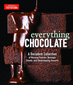 Everything Chocolate : A Decadent Collection of Morning Pastries, Nostalgic Sweets, and Showstopping Desserts