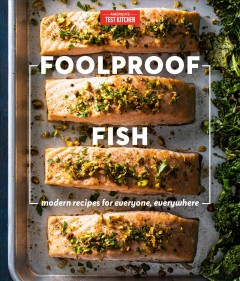 Foolproof fish : modern recipes for everyone, everywhere / America's Test Kitchen. - America's Test Kitchen.
