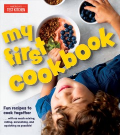 My first cookbook : fun recipes to cook together...with as much mixing, rolling, scrunching, and squishing as possible!.