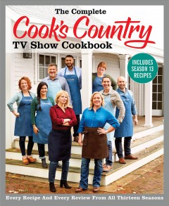 Complete Cook's Country TV Show Cookbook Includes Season 13 Recipes : Every Recipe and Every Review from All Thirteen Seasons