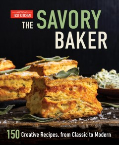 Savory Baker : 150 Creative Recipes, from Classic to Modern