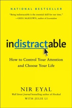 Indistractable : How to Control Your Attention and Choose Your Life