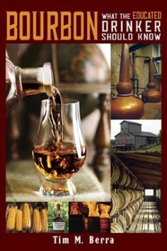 Bourbon : What the Educated Drinker Should Know