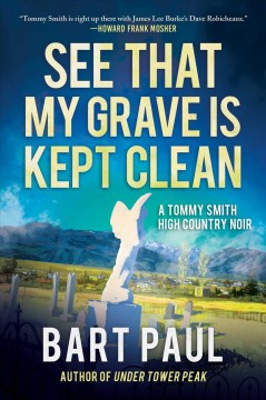 See That My Grave Is Kept Clean : A Tommy Smith High Country Noir, Book Three