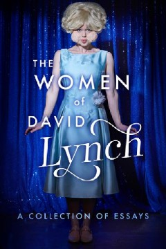 Women of David Lynch : A Collection of Essays