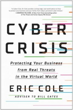 Cyber Crisis : Protecting Your Business from Real Threats in the Virtual World