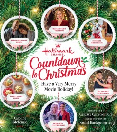 Countdown to Christmas : have a very merry movie holiday! / Caroline McKenzie ; foreword by Candace Cameron Bure ; introduction by Rachel Hardage Barrett.