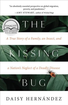 Kissing Bug : A True Story of a Parasite and a Nation's Neglect of a Deadly Disease