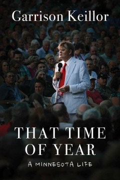 That time of year : a Minnesota life / Garrison Keillor. - Garrison Keillor.